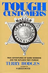 Tough Customers : True Adventures of Game Wardens and the Outlaws They Pursue