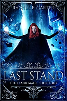 Last Stand (The Black Mage Book 4) by [Carter, Rachel E.]