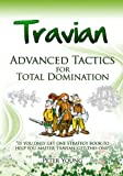 Travian Advanced Tactics: Travian Advanced Tactics for Total Domination