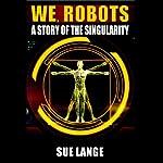 We Robots | Sue Lange