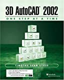 img - for 3D AutoCAD 2002: One Step at A Time book / textbook / text book