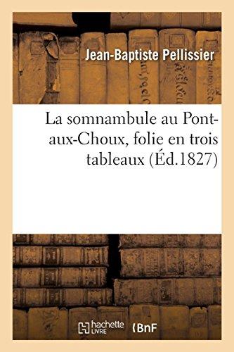 La somnambule au Pont-aux-Choux, folie en trois tableaux (Arts) por PELLISSIER-J-B