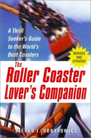 The Roller Coaster Lover's Companion: A Thrill Seeker's Guide to the World's Best Coasters