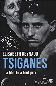 Tsiganes, la liberté à tout prix par Elisabeth Reynaud