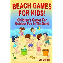 Beach Games For Kids!: Best Children's Games for Outdoor Family Fun in the Sand