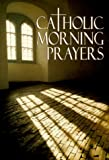 Catholic Morning Prayers, Michael J. Buckley, 1569551847