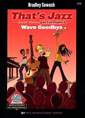 JP38 - That's Jazz - Wave Goodbye - Book 3 by Bradley Sowash - Mall Jolla La