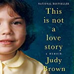 This Is Not a Love Story: A Memoir | Judy Brown