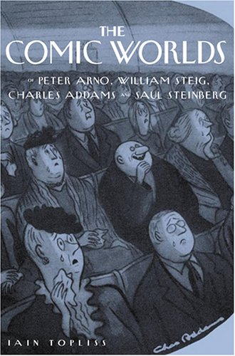 The Comic Worlds of Peter Arno, William Steig, Charles Addams, and Saul Steinberg by Brand: The Johns Hopkins University Press