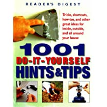 1001 Do-It-Yourself Hints and Tips : Tricks, Shortcuts, How-Tos, and Other Nifty Ideas for Inside, Outside, and All Around the House