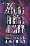 Healing the Hurting Heart, June Hunt, 1565073622
