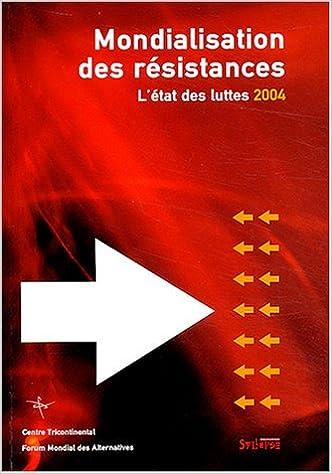 Livre gratuits Mondialisation des résistances : L'état des luttes 2004. Forum mondial des alternatives epub, pdf