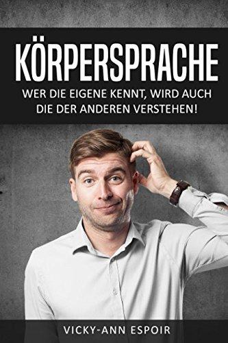 Cover des Buchs: Körpersprache: Wer die eigene kennt, wird auch die der anderen verstehen!