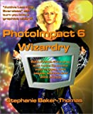 PhotoImpact 6 Wizardry, Stephanie Baker-Thomas, 0966855922