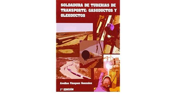 Soldadura de tuberías de transporte : gasoductos y oleoductos: Avelino Vázquez González: 9788493431679: Amazon.com: Books