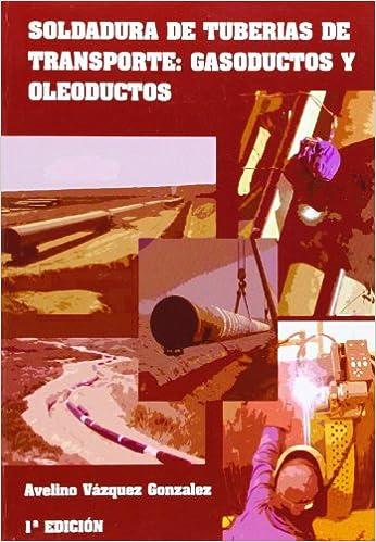 Soldadura de tuberías de transporte : gasoductos y oleoductos: Amazon.es: Avelino Vázquez González: Libros