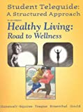Teleguide : A Structured Approach to Accompany Healthy Living Road to Wellness Telecourse, Hanawalt-Squires, Cindy and Teague, Michael L., 0697289974