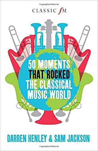 50 Moments That Rocked the Classical Musical World (Classic FM