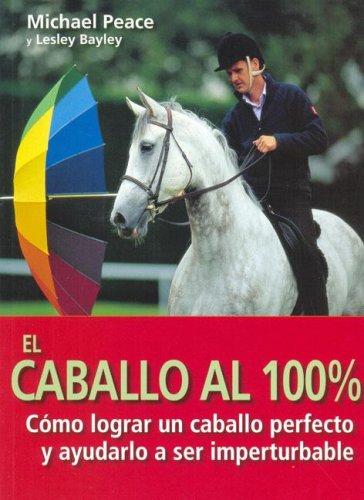 El caballo al 100% (El Mundo Del Caballo) Tapa blanda – 14 jul 2006 Michael Peace Lesley Bayley Joan Gallego EDITORIAL ACANTO S.A.