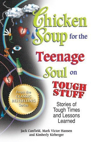 Read Online Chicken Soup for the Teenage Soul on Tough Stuff: Stories of Tough Times and Lessons Learned by Jack Canfield (Aug 28 2012) pdf