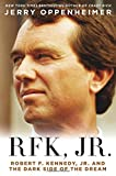RFK Jr.: Robert F. Kennedy Jr. and the Dark Side of the Dream