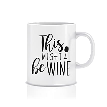 Funny Coffee Mugs For Mom U0026 Dad, 11 Oz. U0027This Might Be Wine