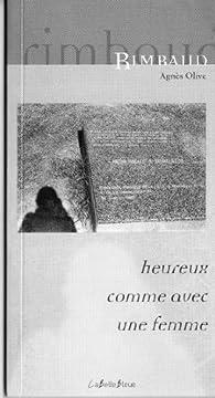 Rimbaud, heureux comme avec une femme par Agnès Olive