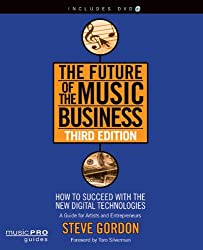 The Future of the Music Business: How to Succeed with the New Digital Technologies (Music Pro Guides)