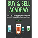 Buy & Sell Academy:  How to Buy & Sell Physical & Digital Products Online via Domain Flipping & Online Garage...