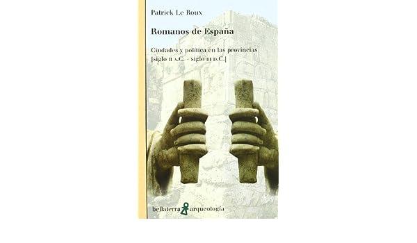 Romanos de España (Arqueologia (bellaterra)): Amazon.es: Le Roux ...
