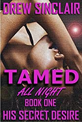 Tamed All Night - Book One: His Secret Desire