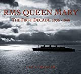 RMS Queen Mary: The First Decade: 1936-1946: The First Ten Years