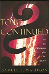 To Be Continued?: Are the Miraculous Gifts for Today? Paperback