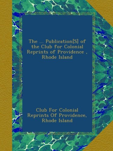 Download The ... Publication[S] of the Club for Colonial Reprints of Providence , Rhode Island pdf