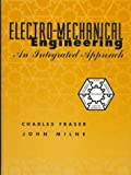 Electro-Mechanical Engineering : An Integrated Approach, Fraser, Charles and Milne, John, 0780311426
