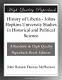 History of Liberia - Johns Hopkins University Studies in Historical and Political Science