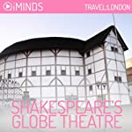 Shakespeare's Globe Theatre: Travel London |  iMinds