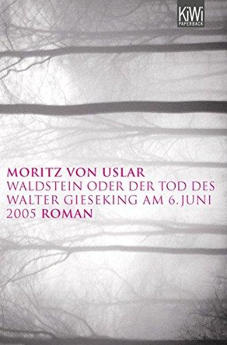 Waldstein oder Der Tod des Walter Gieseking am 6. Juni 2005: Roman