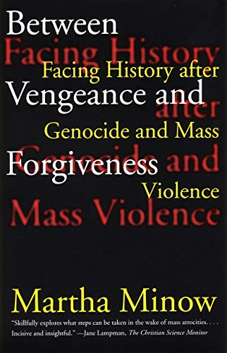 Between Vengeance and Forgiveness: Facing History after...