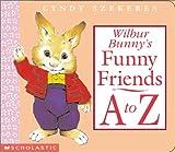 Wilbur Bunny's Funny Friends A to Z, Cyndy Szekeres, 0439173272