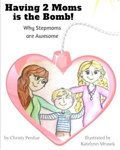 Having 2 Moms is the Bomb: Why Stepmoms are Awesome Text fb2 ebook