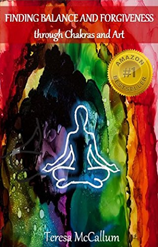 Finding Balance and Forgiveness through Chakras and Art by [McCallum, Teresa]