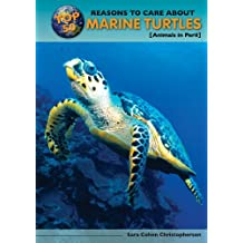 Top 50 Reasons to Care about Marine Turtles: Animals in Peril