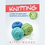Knitting: Learn to Arm Knit Scarves & Blankets in Under 30 Minutes | Kitty Moore
