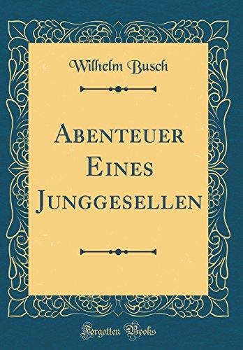 Abenteuer Eines Junggesellen (Classic Reprint)  [Busch, Wilhelm] (Tapa Dura)
