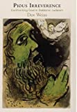 Pious Irreverence: Confronting God in Rabbinic Judaism (Divinations: Rereading Late Ancient Religion)