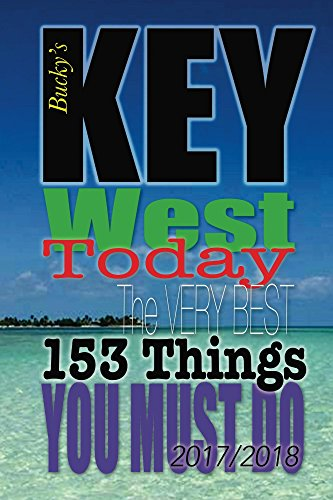 Key West TODAY: The Very Best 153 Things You MUST Do
