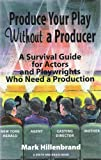 Produce Your Play Without a Producer: A Survival Guide for Actors and Playwrights Who Need a Production (Career Development Series)
