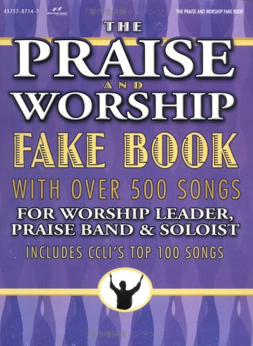 The Praise and Worship Fake Book with Over 500 Songs for Worship Leader, Praise Band & Soloist