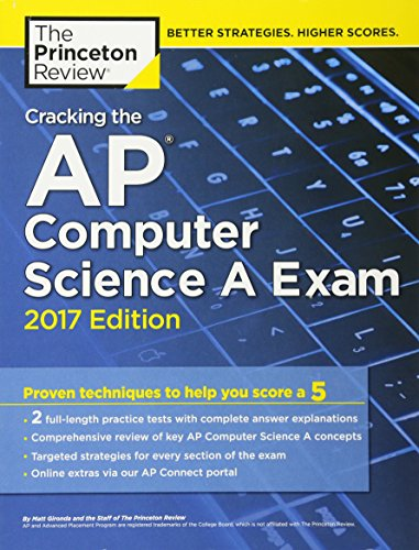 Cracking the AP Computer Science A Exam, 2017 Edition: Proven Techniques to Help You Score a 5 (College Test Preparation)